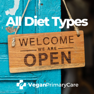A picture with the words all diet types, and a sign that says welcome we are open, in the background is an open door that is blue, the veganprimarycare.com logo is at the bottom