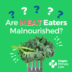 A sign with the question are meat eaters malnourished, showing a fork with kale and a green background, the veganprimarycare logo is at the bottom right