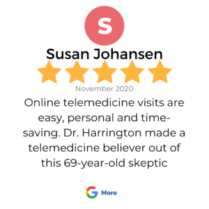 "A 5 star google review review in a box that shows a patient review for services at VeganPrimaryCare.com with Dr Scott Harrington DO, it says ""Online telemedicine visits are easy, personal and time-saving. Dr Harrington made a telemedicine believer out of this 69-year-old skeptic"""
