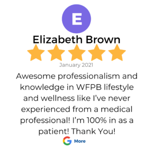 "A 5 star google review in a box that shows a patient review from Elizabeth Brown for services at VeganPrimaryCare.com with Dr Scott Harrington DO, it says ""DAwesome professionalism and knowledge in WFPB lifestyle and wellness like I've never experienced from a medical professional! I'm 100% in as a patient! Thank you!"""