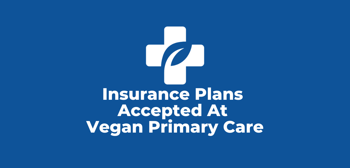 Sign that says Current Insurance Plans with an Vegan Primary Care logo on it