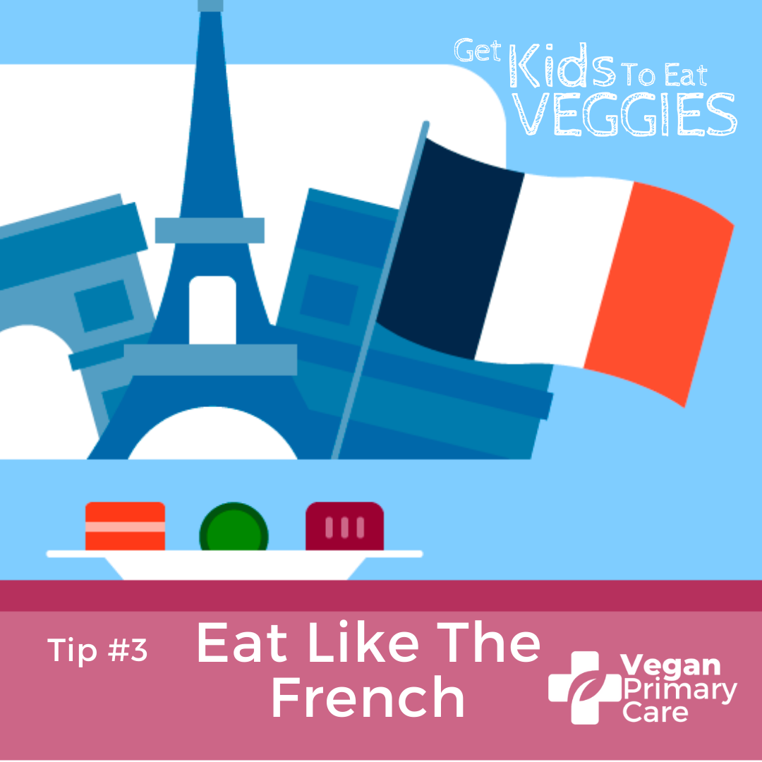 illustration of how to get kids to eat vegetables by vegan primary care tip 3 eat like the French showing a plate with small portions and in the background a French scene with a French flag