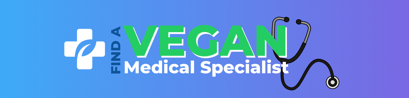 Banner for Vegan Primary Care symbol with the words Find A Vegan Medical Specialist and a stethoscope in on the side